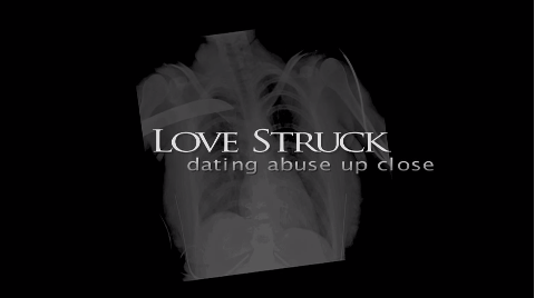 Love Struck: Dating Abuse Up Close.